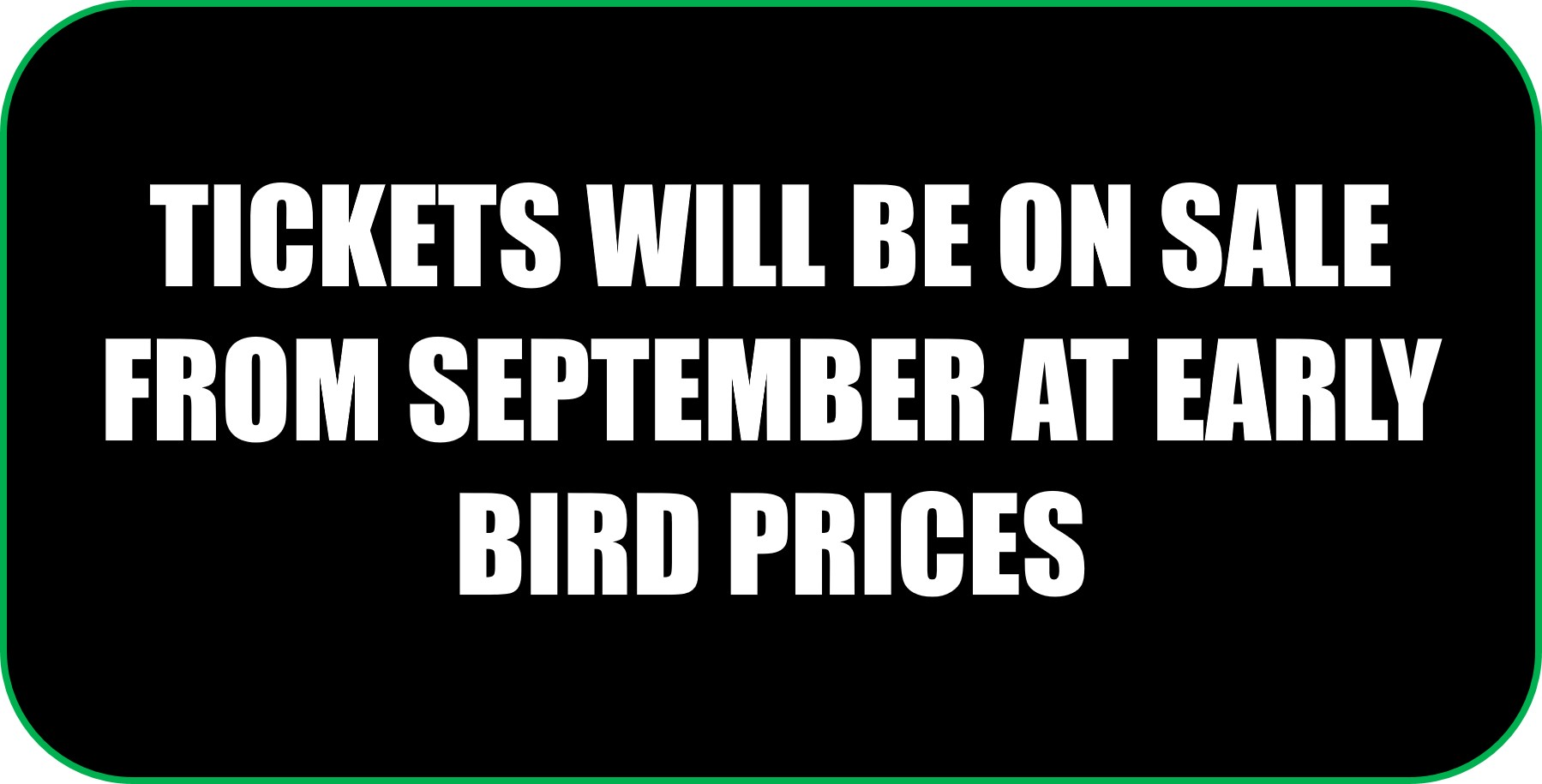 TICKETS ON SALE FROM SEPT